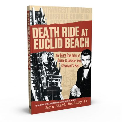 Death Ride at Euclid Beach: And Other True Tales of Crime & Disaster from Cleveland's Past, a book by John Stark Bellamy II from Gray & Company, Publishers – front cover