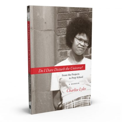 Do I Dare Disturb the Universe?: From the Projects to Prep School: A Memoir, a book by Charlise Lyles from Gray & Company, Publishers – front cover