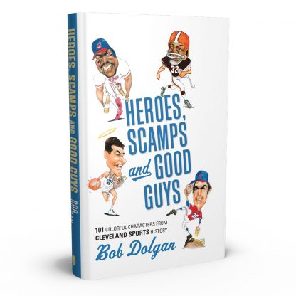 Heroes, Scamps, and Good Guys: 101 Colorful Characters from Cleveland Sports History, a book by Bob Dolgan from Gray & Company, Publishers – front cover