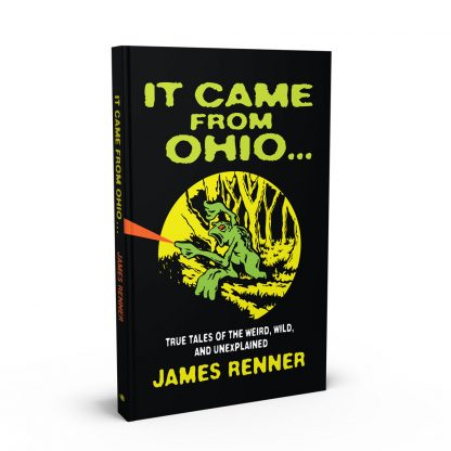 It Came From Ohio: True Tales of the Weird, Wild, and Unexplained, a book by James Renner from Gray & Company, Publishers – front cover