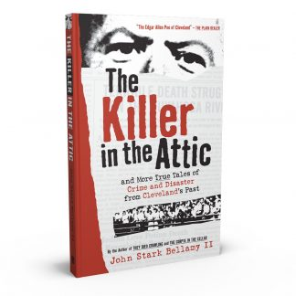 The Killer in the Attic: And More True Tales of Crime and Disaster from Cleveland's Past, a book by John Stark Bellamy II from Gray & Company, Publishers – front cover