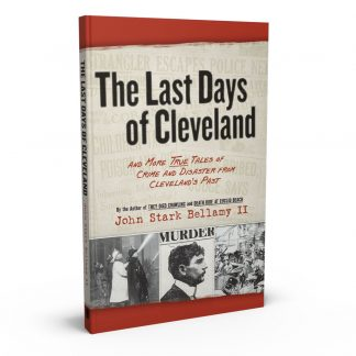 The Last Days of Cleveland: and More True Tales of Crime and Disaster from Cleveland's Past, a book by John Stark Bellamy II from Gray & Company, Publishers – front cover