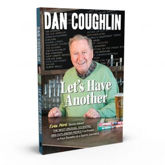 Let's Have Another: Even More Stories About the Most Unusual, Eccentric & Outlandish People I've Known in Four Decades as a Sports Journalist, a book by Dan Coughlin from Gray & Company, Publishers – front cover