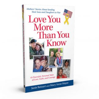 Love You More Than You Know: Mothers' Stories About Sending Their Sons and Daughters to War, a book by Janie Reinart and Mary Anne Mayer from Gray & Company, Publishers – front cover