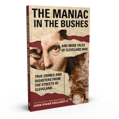 The Maniac in the Bushes: More Tales of Cleveland Woe, a book by John Stark Bellamy II from Gray & Company, Publishers – front cover
