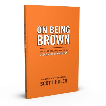 On Being Brown: What it Means to Be a Cleveland Browns Fan, a book by Scott Huler from Gray & Company, Publishers – front cover
