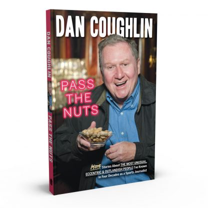 Pass the Nuts: More Stories About The Most Unusual, Eccentric & Outlandish People I've Known in Four Decades as a Sports Journalist, a book by Dan Coughlin from Gray & Company, Publishers – front cover