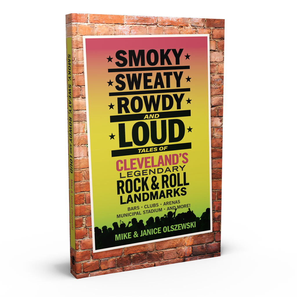 Smoky, Sweaty, Rowdy, and Loud: Tales of Cleveland's Legendary Rock & Roll Landmarks, a book by Mike Olszewski from Gray & Company, Publishers – front cover