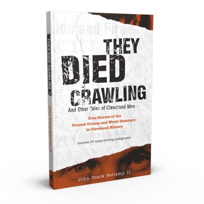 They Died Crawling: And Other Tales of Cleveland Woe, a book by John Stark Bellamy II from Gray & Company, Publishers – front cover