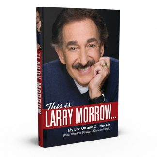 This Is Larry Morrow . . .: My Life On and Off the Air; Stories from Four Decades in Cleveland Radio, a book by Larry Morrow from Gray & Company, Publishers – front cover