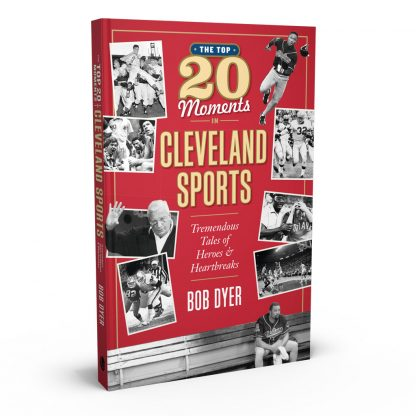 The Top 20 Moments in Cleveland Sports: Tremendous Tales of Heroes and Heartbreaks, a book by Bob Dyer from Gray & Company, Publishers – front cover