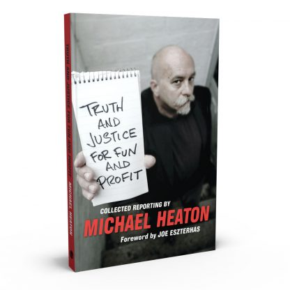 Truth and Justice for Fun and Profit: Collected Reporting, a book by Michael Heaton from Gray & Company, Publishers – front cover