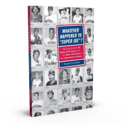 Whatever Happened to Super Joe?: Catching Up With 45 Good Old Guys from the Bad Old Days of the Cleveland Indians, a book by Russell Schneider from Gray & Company, Publishers – front cover